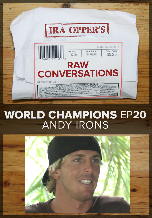 6218526cfab5 Raw Conversations - World Champions - Ep 20 - Andy Irons Surf Movies on  TheSurfNetwork.com