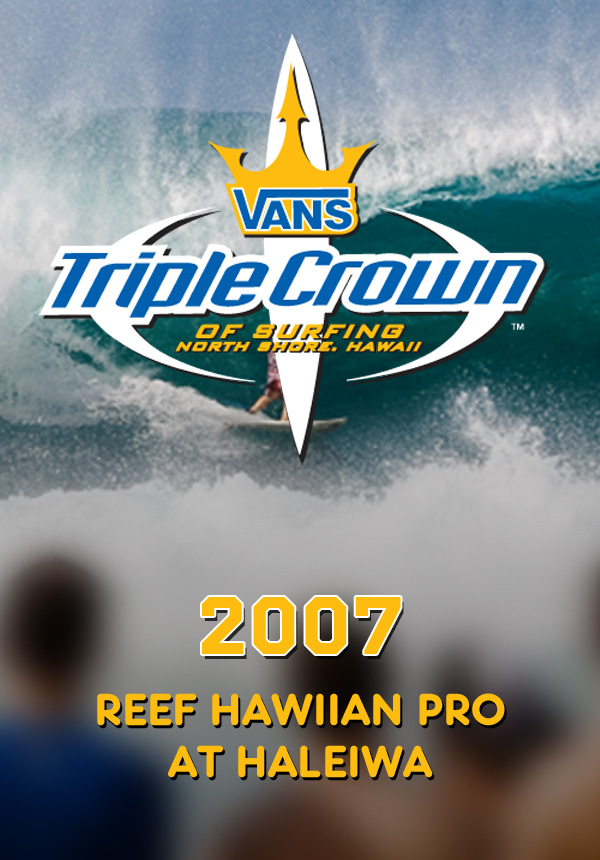 2abf365452 2007 Vans Triple Crown of Surfing  Reef Hawiian Pro at Haleiwa Surf Movies  on TheSurfNetwork.com